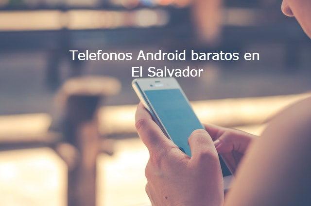 telefonos android baratos el salvador