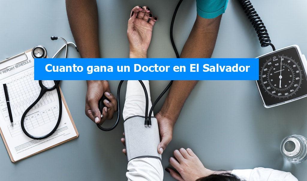 cuando gana un doctor en el salvador