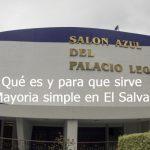 Thumbnail Mayoría simple en El Salvador: Que significa y para que Sirve