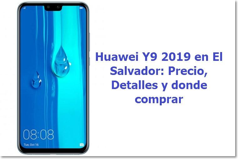 Huawei Y9 2019 en El Salvador Precio Detalles y donde comprar