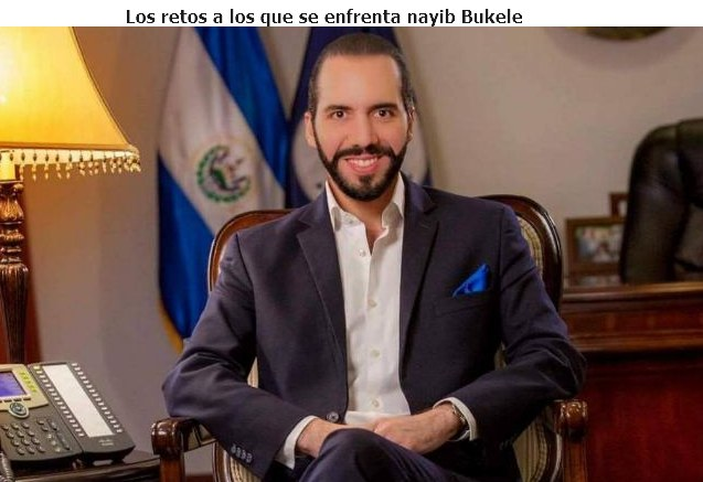 Retos del nuevo presidente nayib bukele