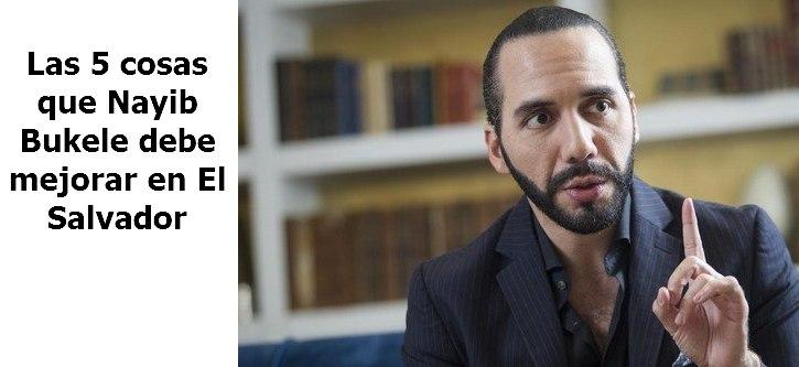 Las 5 cosas que Nayib Bukele debe mejorar en El Salvador