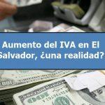 Thumbnail Aumento del IVA en El Salvador, ¿Una realidad?